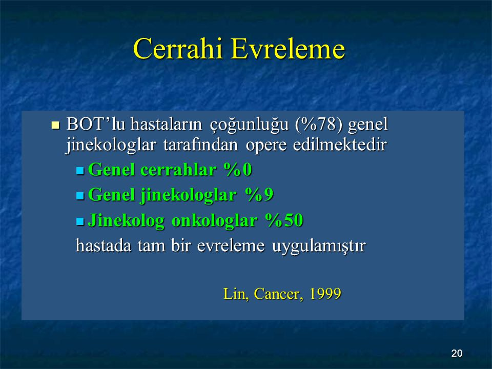 Cerrahi Evreleme BOT'lu hastaların çoğunluğu (%78) genel jinekologlar tarafından opere edilmektedir.