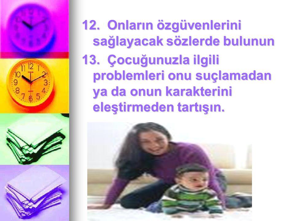 12. Onların özgüvenlerini sağlayacak sözlerde bulunun