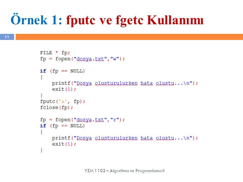 Örnek 1: fputc ve fgetc Kullanımı
