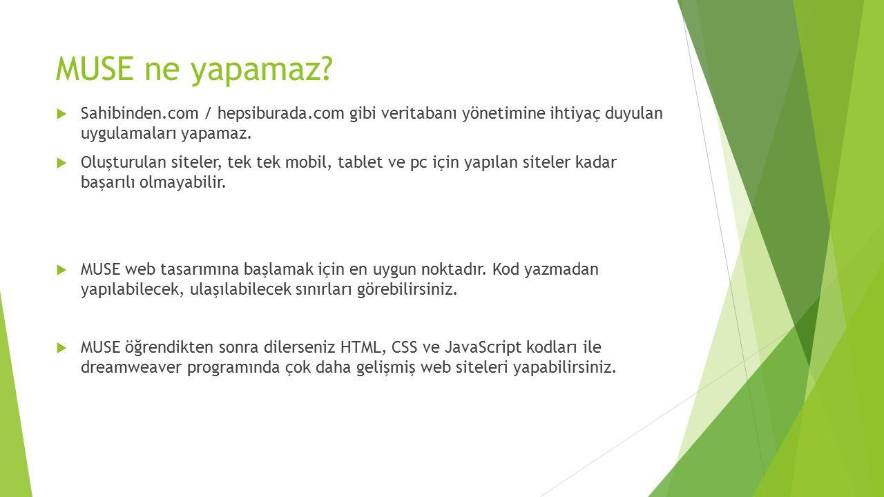 MUSE ne yapamaz Sahibinden.com / hepsiburada.com gibi veritabanı yönetimine ihtiyaç duyulan uygulamaları yapamaz.