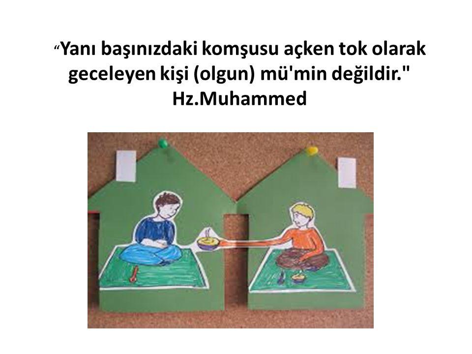 Yanı başınızdaki komşusu açken tok olarak geceleyen kişi (olgun) mü min değildir. Hz.Muhammed
