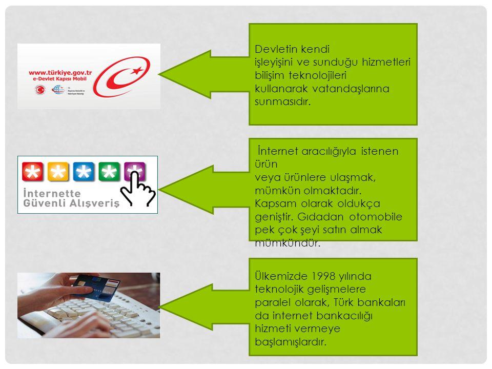 Devletin kendi işleyişini ve sunduğu hizmetleri bilişim teknolojileri. kullanarak vatandaşlarına sunmasıdır.