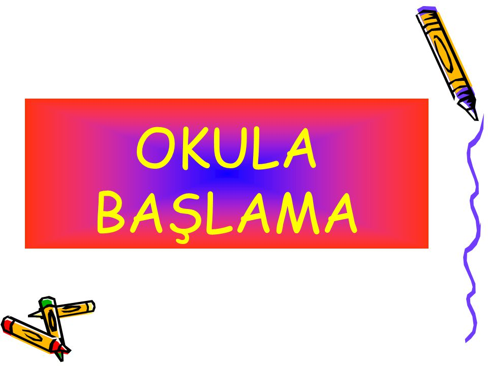 OKULA BAŞLAMA