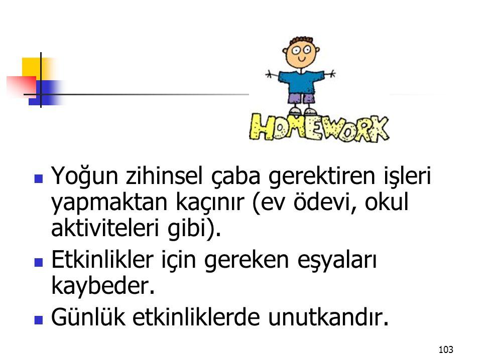 Yoğun zihinsel çaba gerektiren işleri yapmaktan kaçınır (ev ödevi, okul aktiviteleri gibi).