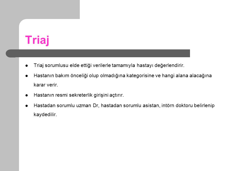 Triaj Triaj sorumlusu elde ettiği verilerle tamamıyla hastayı değerlendirir.