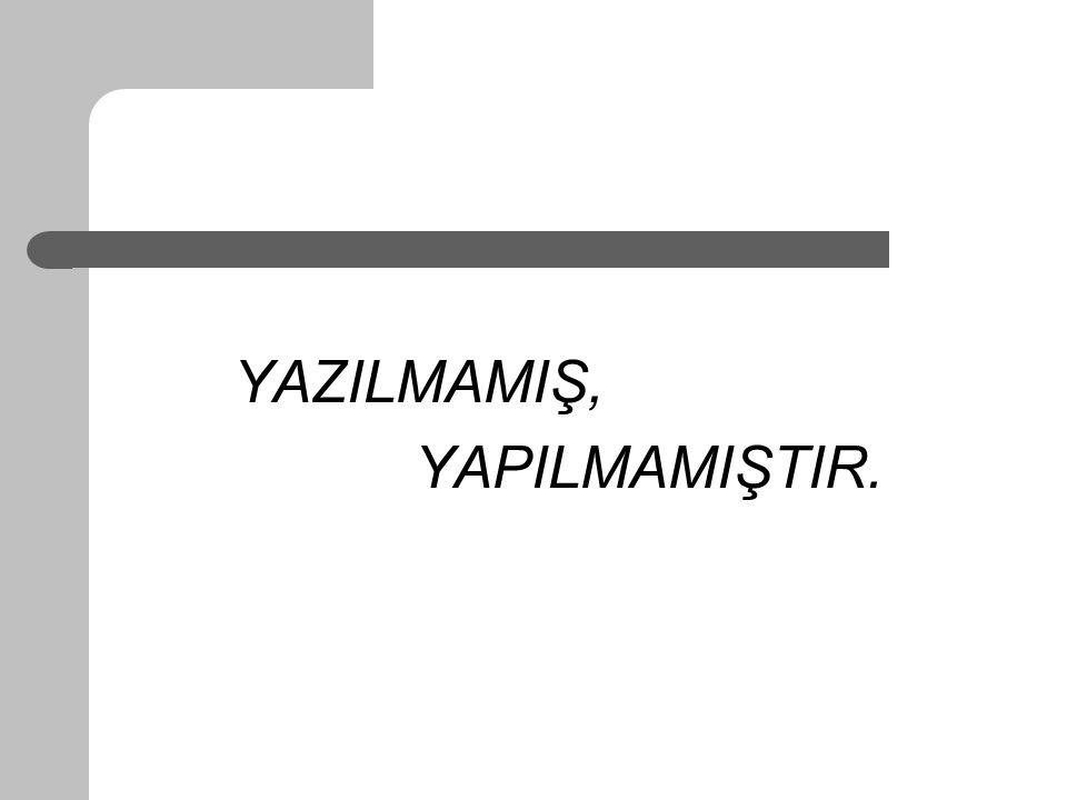 YAZILMAMIŞ, YAPILMAMIŞTIR.