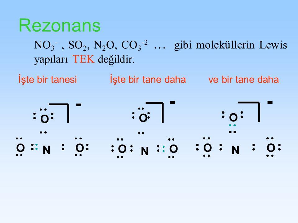 RezonansNO3- , SO2, N2O, CO3-2 … gibi moleküllerin Lewis yapıları TEK değildir. İşte bir tanesi. İşte bir tane daha.