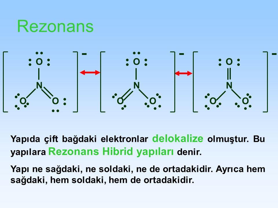 Rezonans N. O. O. N. N. O. Yapıda çift bağdaki elektronlar delokalize olmuştur. Bu yapılara Rezonans Hibrid yapıları denir.