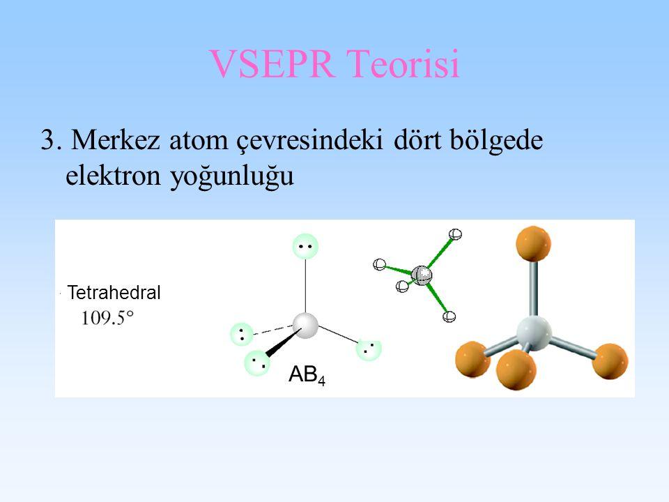 VSEPR Teorisi 3. Merkez atom çevresindeki dört bölgede elektron yoğunluğu Tetrahedral AB4