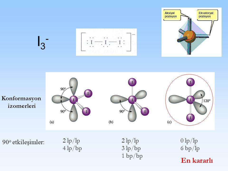 I3- En kararlı Konformasyon izomerleri 90o etkileşimler: 2 lp/lp