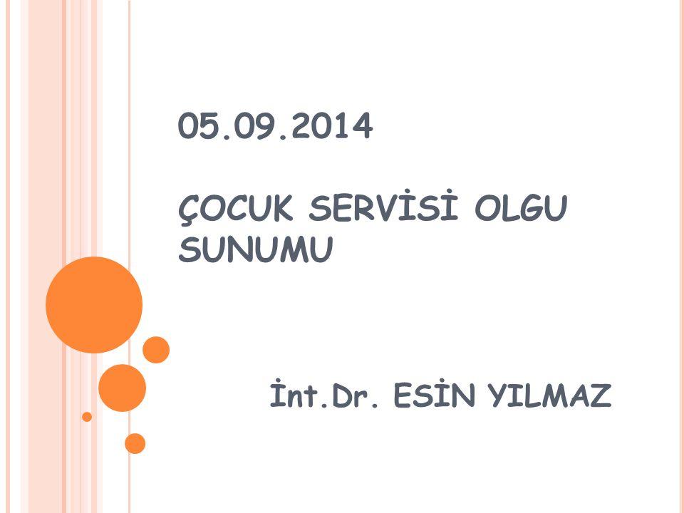 05.09.2014 ÇOCUK SERVİSİ OLGU SUNUMU