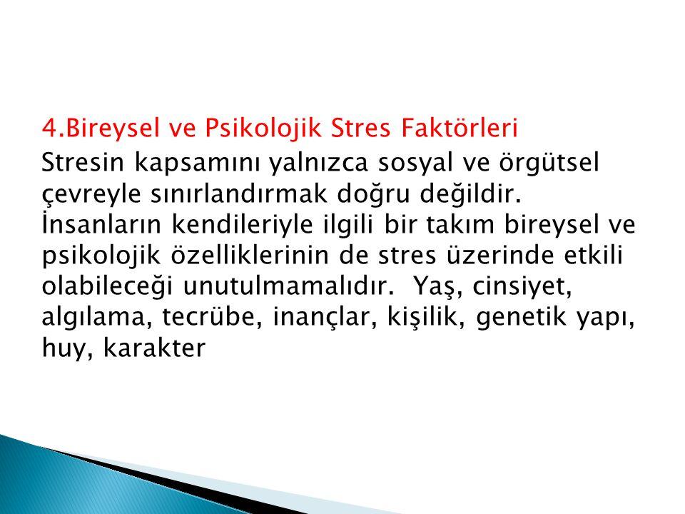 4.Bireysel ve Psikolojik Stres Faktörleri Stresin kapsamını yalnızca sosyal ve örgütsel çevreyle sınırlandırmak doğru değildir.