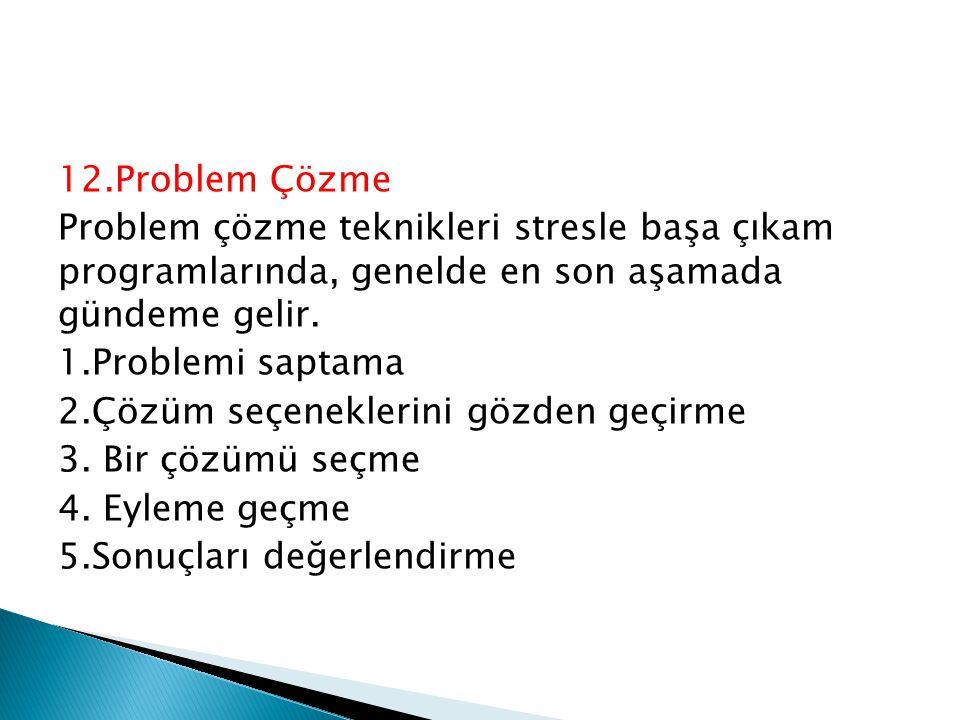 12.Problem Çözme Problem çözme teknikleri stresle başa çıkam programlarında, genelde en son aşamada gündeme gelir.
