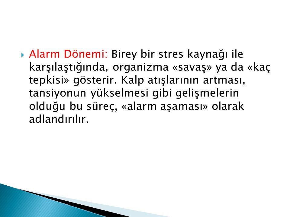 Alarm Dönemi: Birey bir stres kaynağı ile karşılaştığında, organizma «savaş» ya da «kaç tepkisi» gösterir.