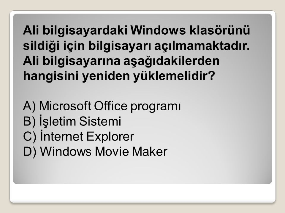 Ali bilgisayardaki Windows klasörünü sildiği için bilgisayarı açılmamaktadır. Ali bilgisayarına aşağıdakilerden hangisini yeniden yüklemelidir