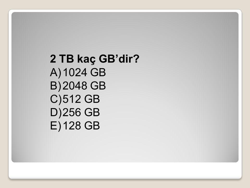 2 TB kaç GB'dir 1024 GB 2048 GB 512 GB 256 GB 128 GB