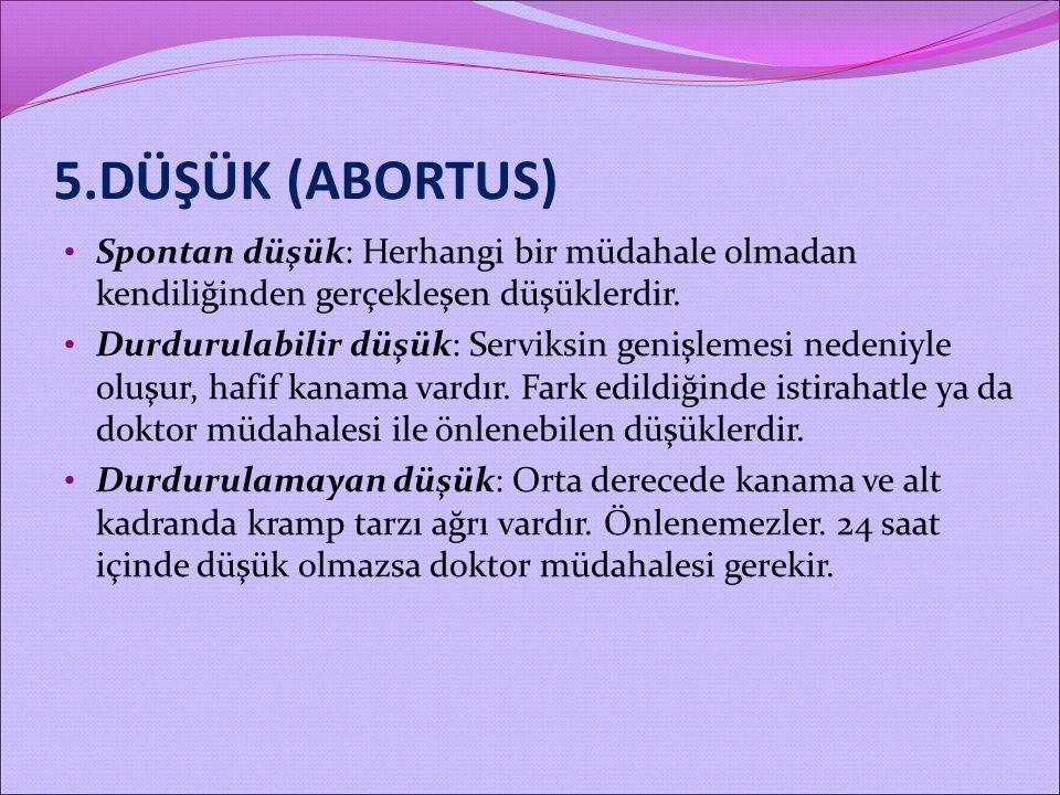 5.DÜŞÜK (ABORTUS) Spontan düşük: Herhangi bir müdahale olmadan kendiliğinden gerçekleşen düşüklerdir.