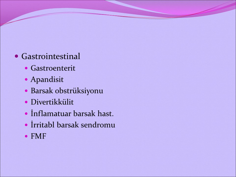 Gastrointestinal Gastroenterit Apandisit Barsak obstrüksiyonu