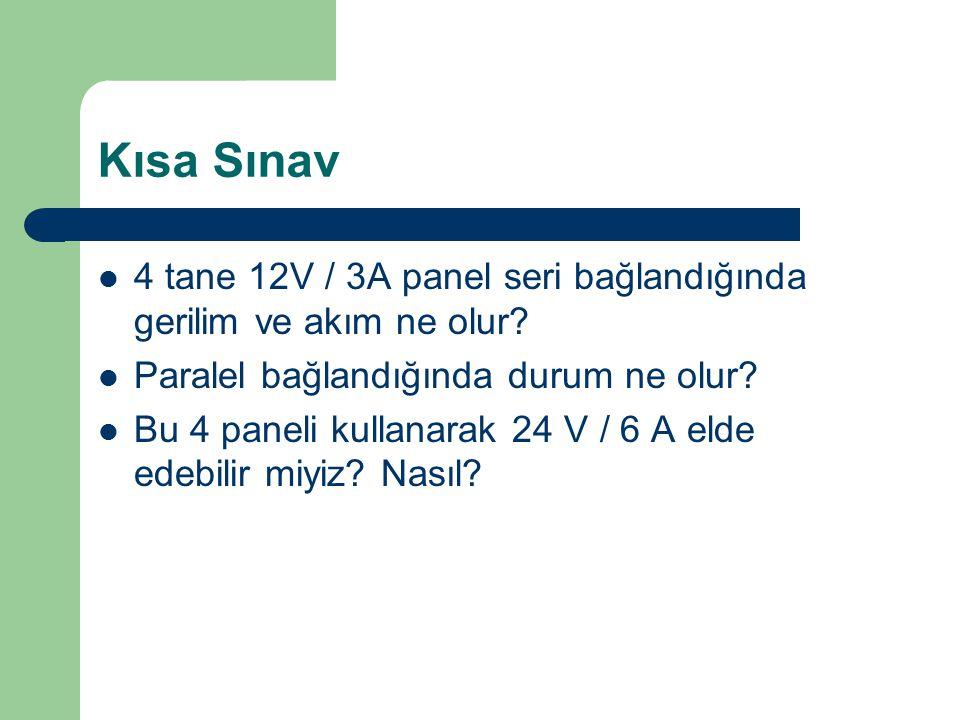 Kısa Sınav 4 tane 12V / 3A panel seri bağlandığında gerilim ve akım ne olur Paralel bağlandığında durum ne olur