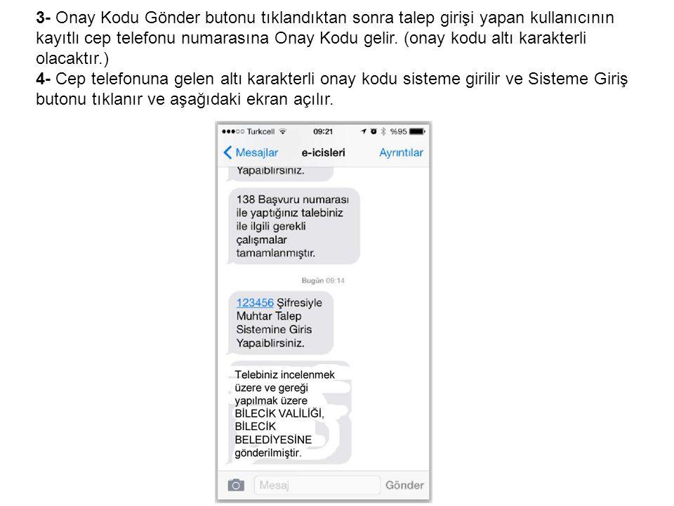 3- Onay Kodu Gönder butonu tıklandıktan sonra talep girişi yapan kullanıcının kayıtlı cep telefonu numarasına Onay Kodu gelir. (onay kodu altı karakterli olacaktır.)