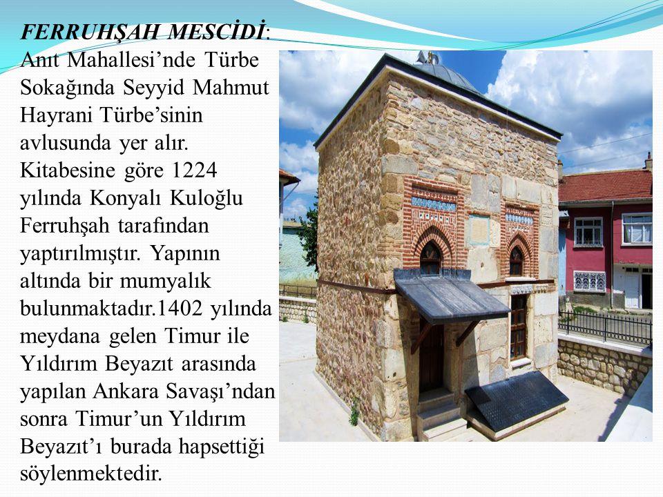 FERRUHŞAH MESCİDİ: Anıt Mahallesi'nde Türbe Sokağında Seyyid Mahmut Hayrani Türbe'sinin avlusunda yer alır.