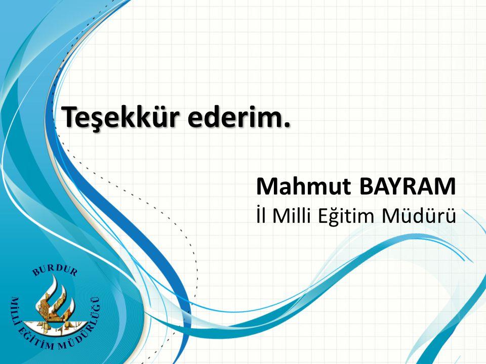 Teşekkür ederim. Mahmut BAYRAM İl Milli Eğitim Müdürü
