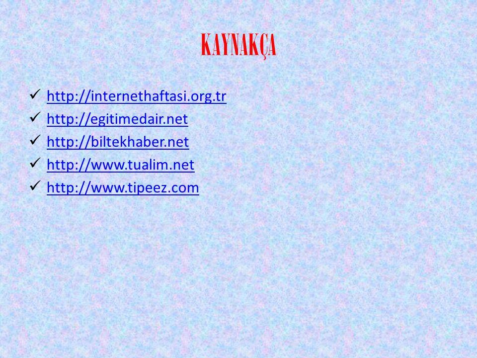 KAYNAKÇA http://internethaftasi.org.tr http://egitimedair.net