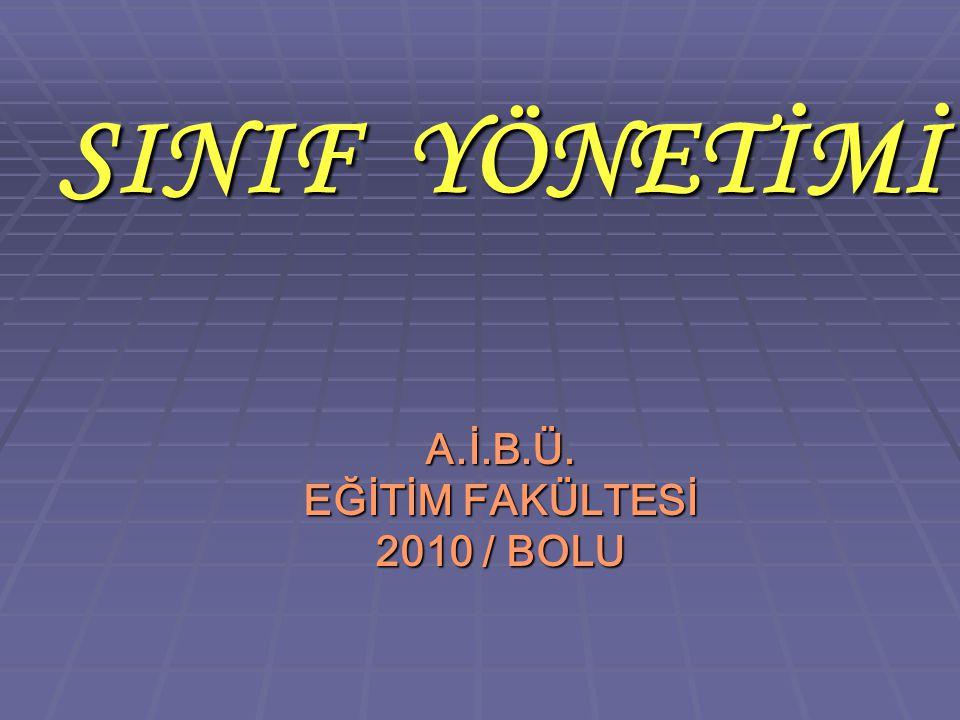 SINIF YÖNETİMİ A.İ.B.Ü. EĞİTİM FAKÜLTESİ 2010 / BOLU