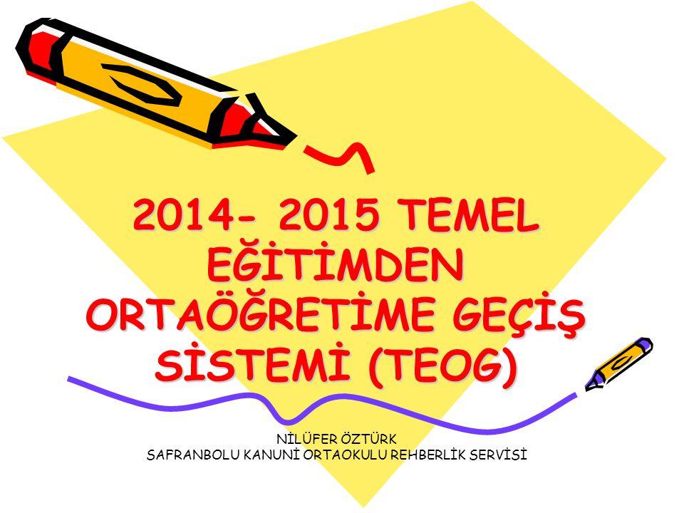 2014- 2015 TEMEL EĞİTİMDEN ORTAÖĞRETİME GEÇİŞ SİSTEMİ (TEOG)