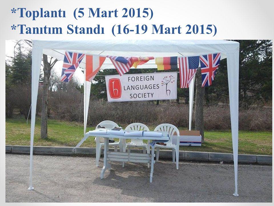 *Toplantı (5 Mart 2015) *Tanıtım Standı (16-19 Mart 2015)