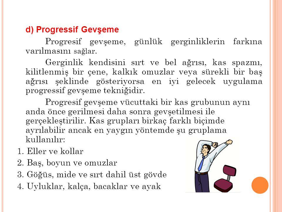 d) Progressif Gevşeme Progresif gevşeme, günlük gerginliklerin farkına varılmasını sağlar.
