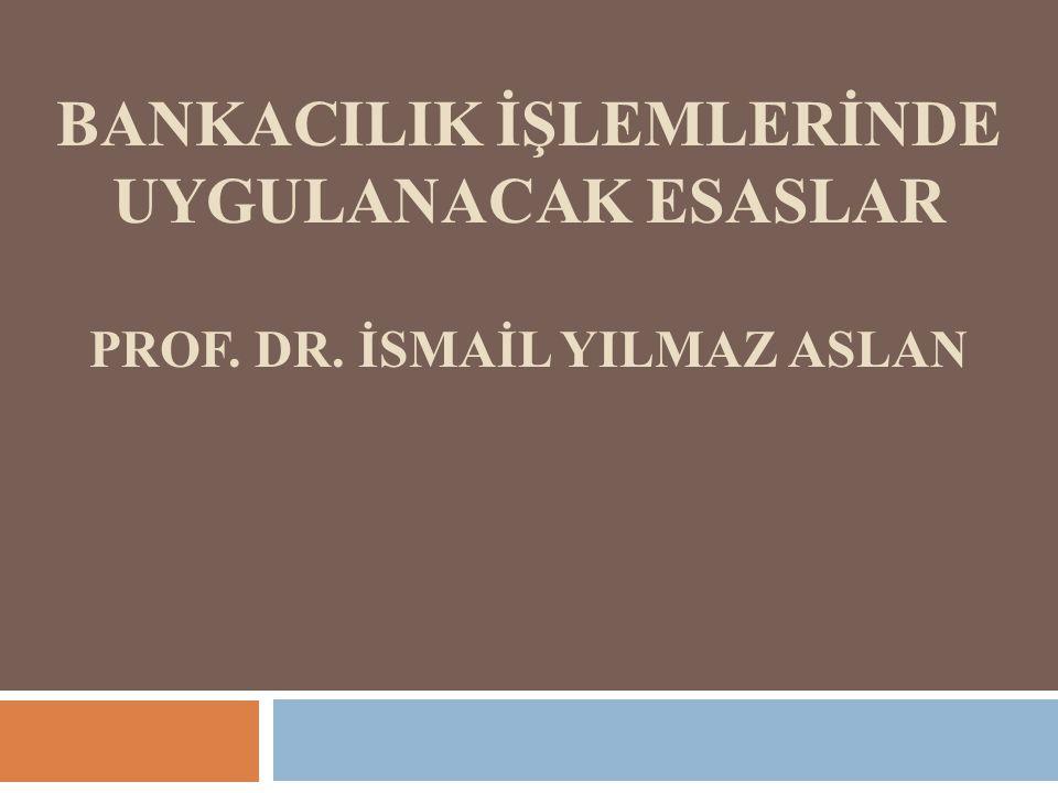 BANKACILIK İŞLEMLERİNDE UYGULANACAK ESASLAR prof. Dr