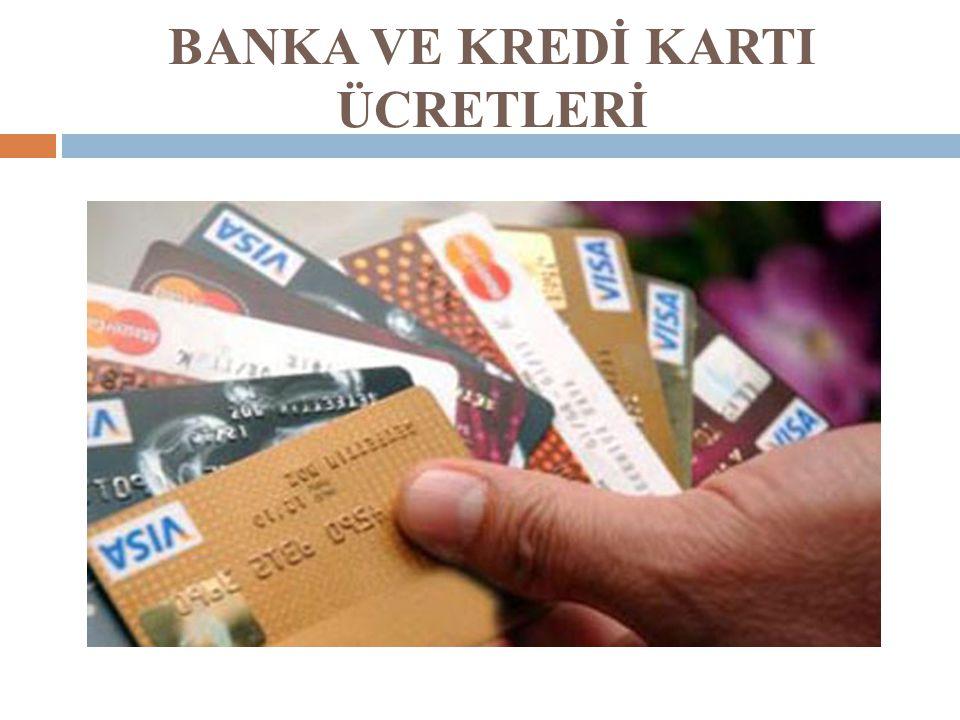BANKA VE KREDİ KARTI ÜCRETLERİ