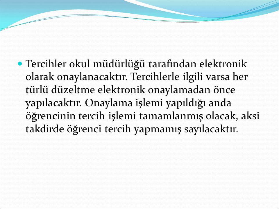 Tercihler okul müdürlüğü tarafından elektronik olarak onaylanacaktır