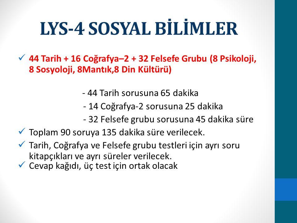 LYS-4 SOSYAL BİLİMLER 44 Tarih + 16 Coğrafya–2 + 32 Felsefe Grubu (8 Psikoloji, 8 Sosyoloji, 8Mantık,8 Din Kültürü)