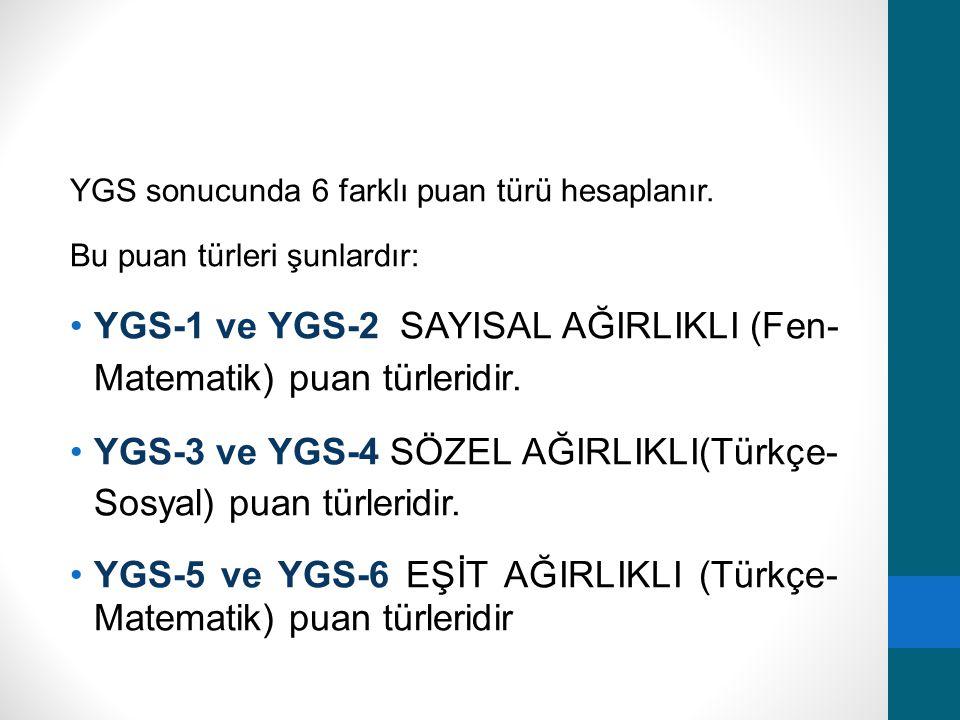 YGS-1 ve YGS-2 SAYISAL AĞIRLIKLI (Fen- Matematik) puan türleridir.