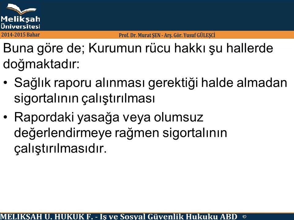 Buna göre de; Kurumun rücu hakkı şu hallerde doğmaktadır: