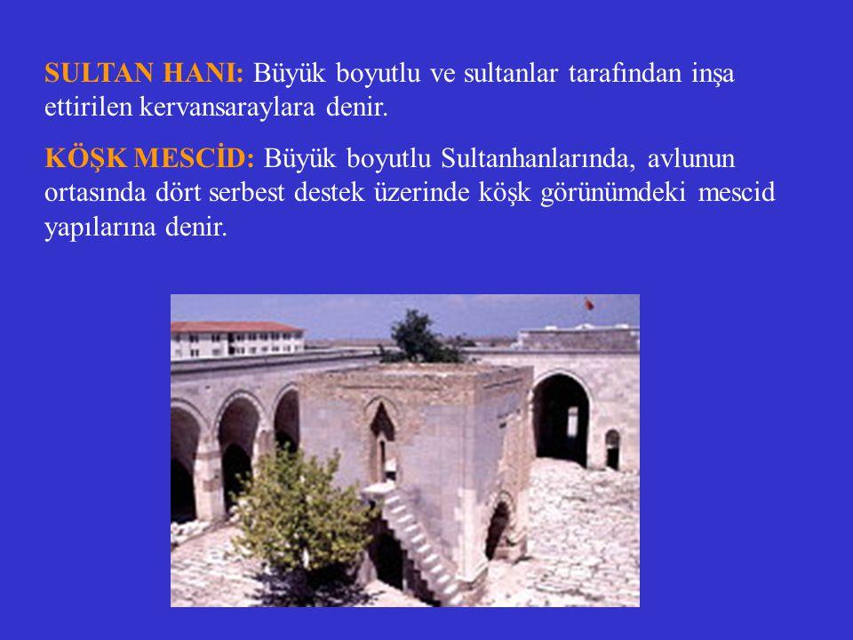 SULTAN HANI: Büyük boyutlu ve sultanlar tarafından inşa ettirilen kervansaraylara denir.