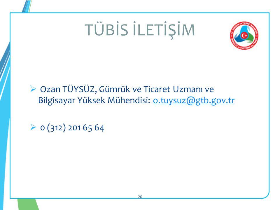 TÜBİS İLETİŞİM Ozan TÜYSÜZ, Gümrük ve Ticaret Uzmanı ve Bilgisayar Yüksek Mühendisi: o.tuysuz@gtb.gov.tr.
