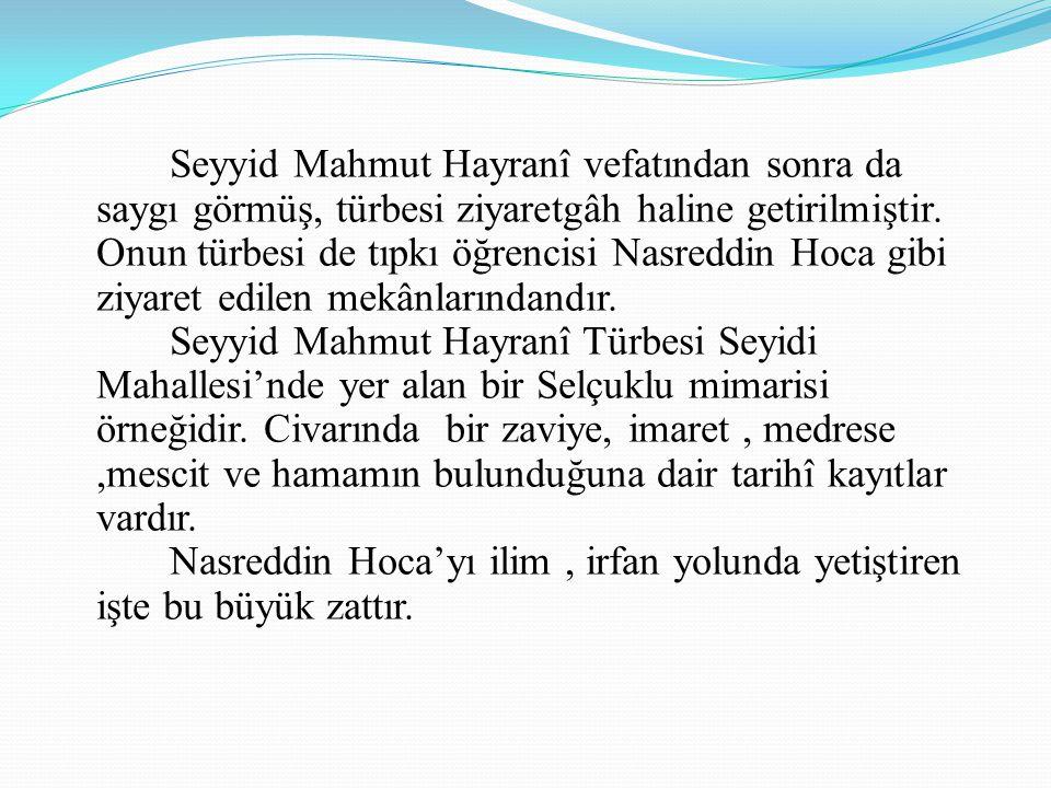 Seyyid Mahmut Hayranî vefatından sonra da saygı görmüş, türbesi ziyaretgâh haline getirilmiştir.