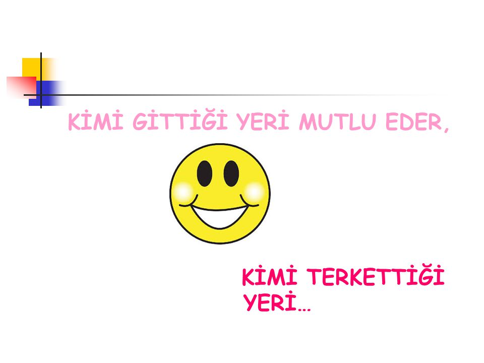 KİMİ GİTTİĞİ YERİ MUTLU EDER,