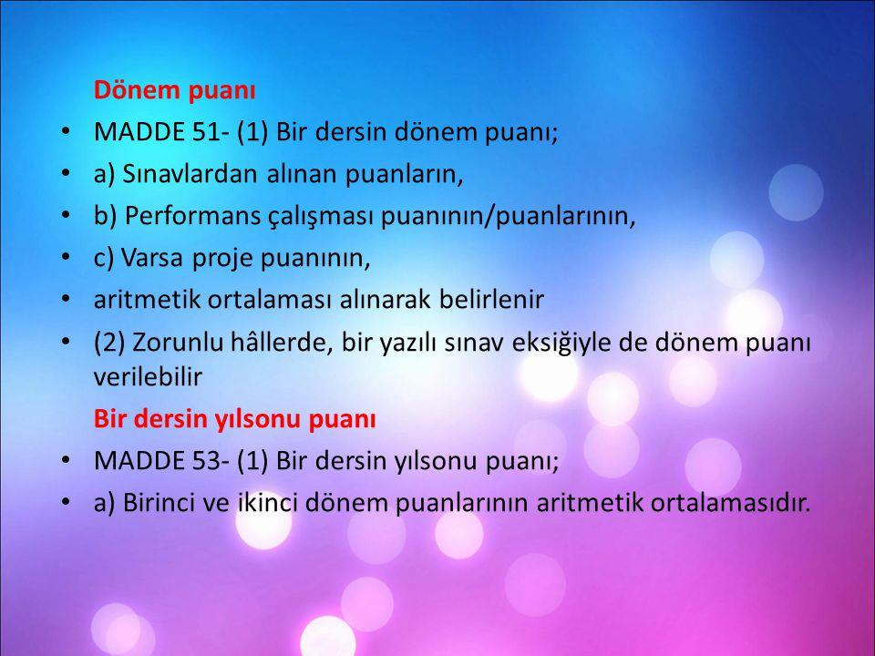 Dönem puanı MADDE 51- (1) Bir dersin dönem puanı; a) Sınavlardan alınan puanların, b) Performans çalışması puanının/puanlarının,