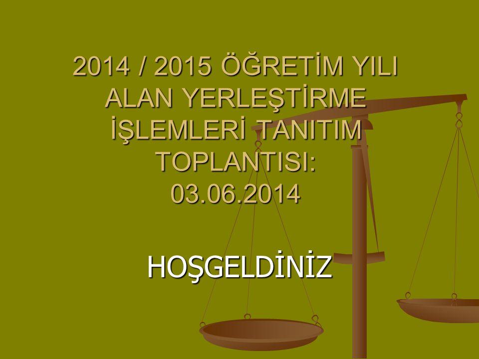 2014 / 2015 ÖĞRETİM YILI ALAN YERLEŞTİRME İŞLEMLERİ TANITIM TOPLANTISI: 03.06.2014