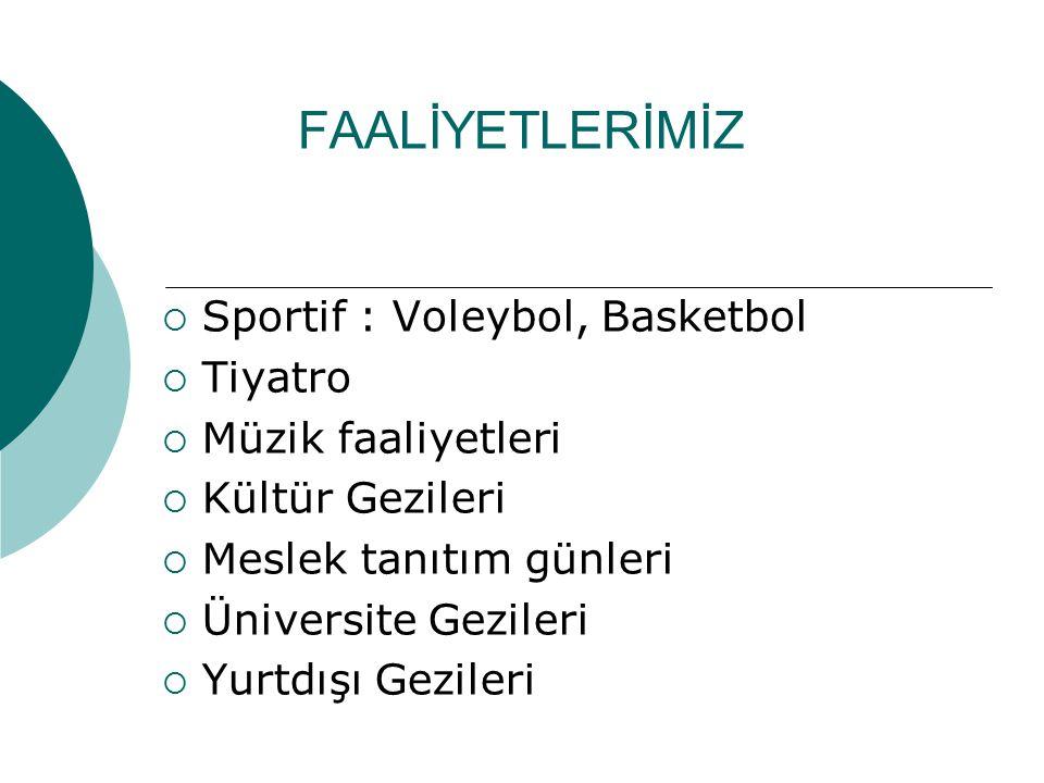 FAALİYETLERİMİZ Sportif : Voleybol, Basketbol Tiyatro
