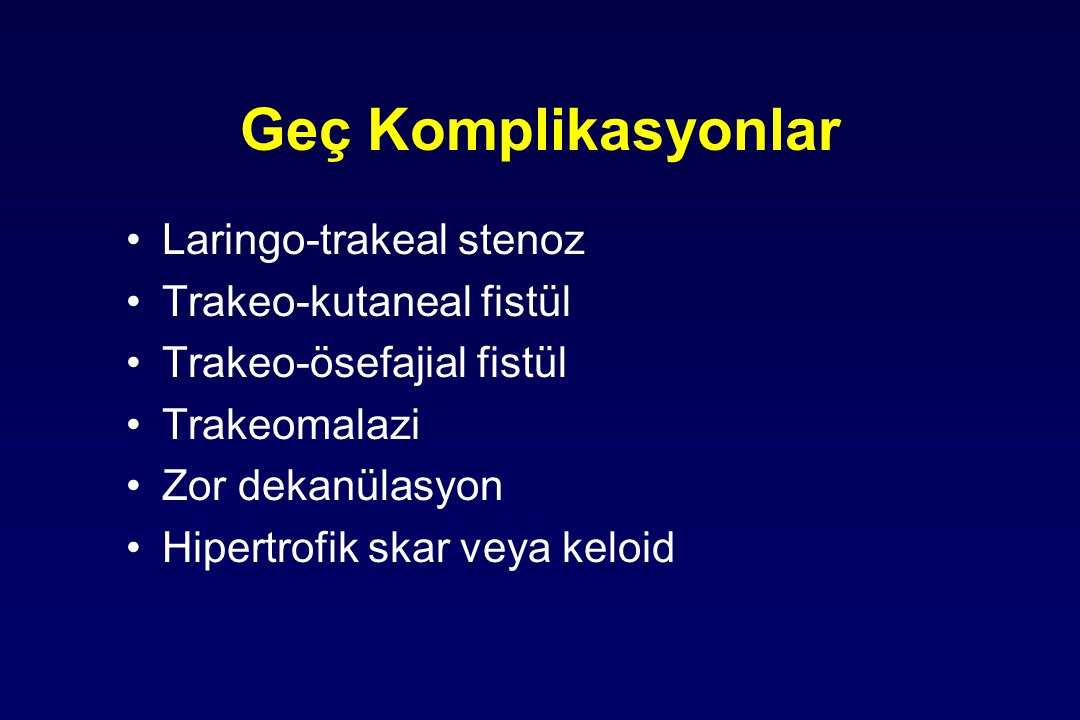 Geç Komplikasyonlar Laringo-trakeal stenoz Trakeo-kutaneal fistül