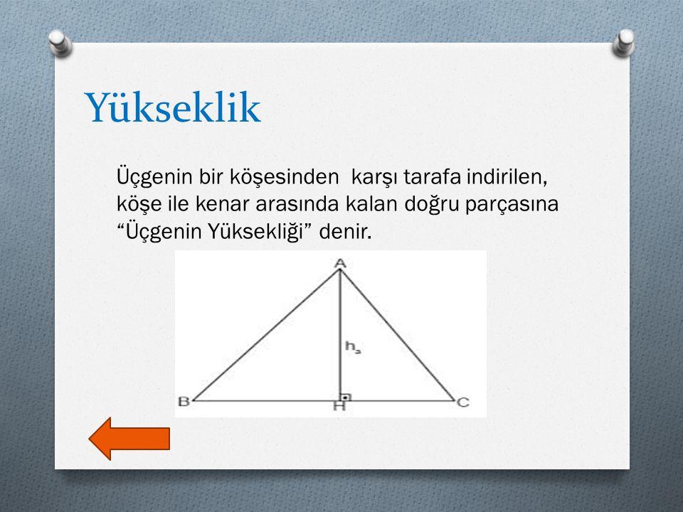 Yükseklik Üçgenin bir köşesinden karşı tarafa indirilen, köşe ile kenar arasında kalan doğru parçasına Üçgenin Yüksekliği denir.