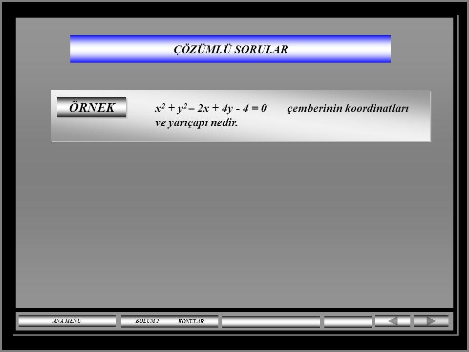 ÇÖZÜMLÜ SORULAR ÖRNEK. x2 + y2 – 2x + 4y - 4 = 0 çemberinin koordinatları ve yarıçapı nedir.