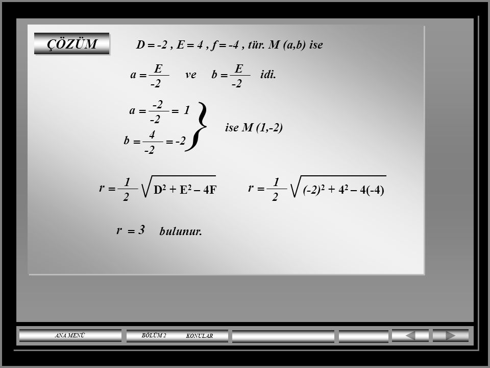} ÇÖZÜM r r 3 D -2 , E 4 , f -4 , tür. M (a,b) ise a ve b idi. = E -2