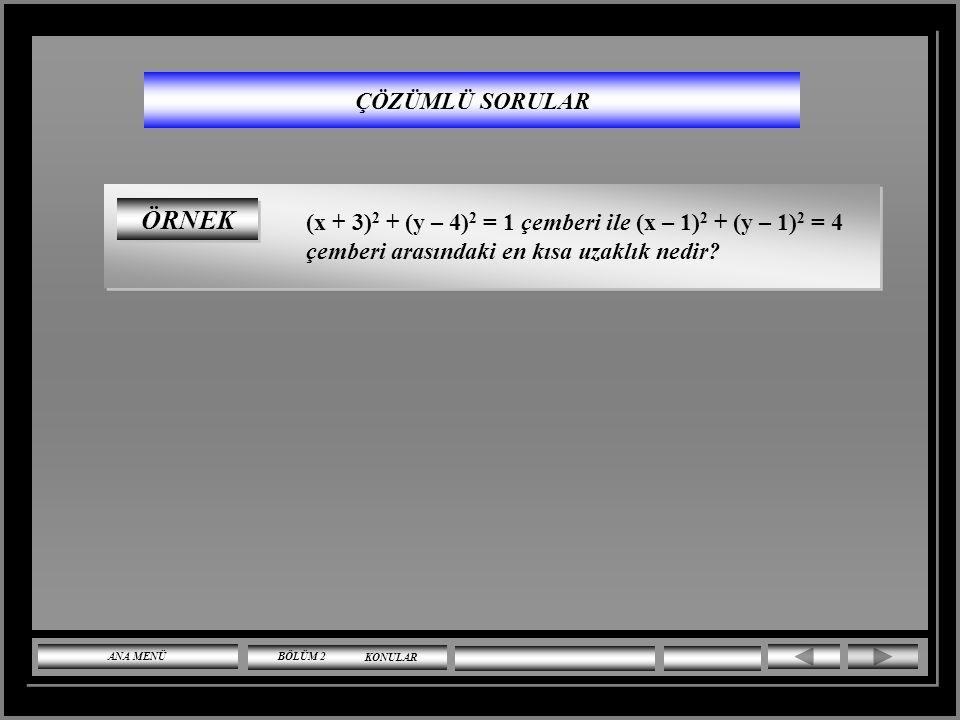 ÇÖZÜMLÜ SORULAR ÖRNEK. (x + 3)2 + (y – 4)2 = 1 çemberi ile (x – 1)2 + (y – 1)2 = 4 çemberi arasındaki en kısa uzaklık nedir