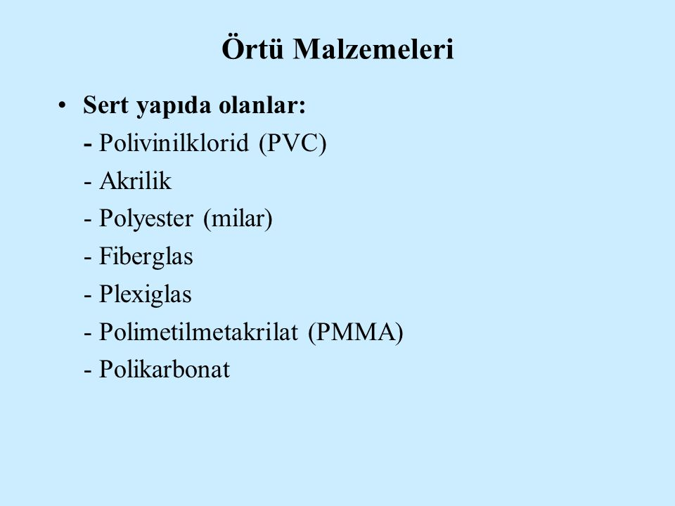 Örtü Malzemeleri Sert yapıda olanlar: - Polivinilklorid (PVC)